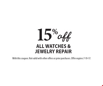 15% off all watches & jewelry repair. With this coupon. Not valid with other offers or prior purchases. Offer expires 7-19-17.