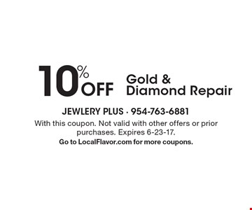 10% Off Gold & Diamond Repair. With this coupon. Not valid with other offers or prior purchases. Expires 6-23-17. Go to LocalFlavor.com for more coupons.