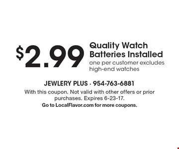 $2.99 Quality Watch Batteries Installe done per customer excludes high-end watches. With this coupon. Not valid with other offers or prior purchases. Expires 6-23-17. Go to LocalFlavor.com for more coupons.
