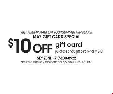 GET A JUMP START ON YOUR SUMMER FUN PLANS! MAY GIFT CARD SPECIAL $10 off gift card purchase a $50 gift card for only $40!. Not valid with any other offer or specials. Exp. 5/31/17.