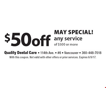 May Special! $50off any service of $500 or more. With this coupon. Not valid with other offers or prior services. Expires 6/9/17.