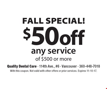 Fall Special! $50 off any service of $500 or more. With this coupon. Not valid with other offers or prior services. Expires 11-10-17.
