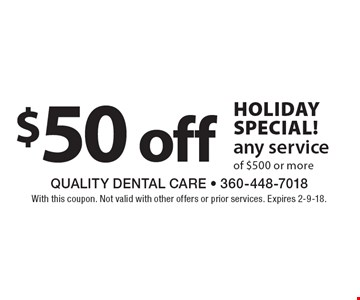 holiday Special! $50 off any service of $500 or more. With this coupon. Not valid with other offers or prior services. Expires 2-9-18.