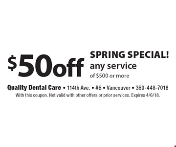 SPRING Special! $50 off any service of $500 or more. With this coupon. Not valid with other offers or prior services. Expires 4/6/18.