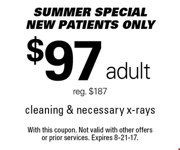 Summer special: $97 adult cleaning & necessary x-rays. Reg. $187. New Patients only. With this coupon. Not valid with other offersor prior services. Expires 8-21-17.