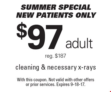 Summer Special $97 adult cleaning & necessary x-rays. Reg. $187. New patients only. With this coupon. Not valid with other offers or prior services. Expires 9-18-17.