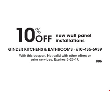 10% Off new wall panel installations. With this coupon. Not valid with other offers or prior services. Expires 5-26-17.