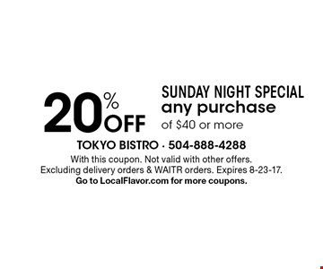 Sunday Night Special. 20% off any purchase of $40 or more. With this coupon. Not valid with other offers. Excluding delivery orders & WAITR orders. Expires 8-23-17. Go to LocalFlavor.com for more coupons.