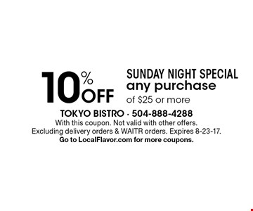 Sunday Night Special. 10% off any purchase of $25 or more. With this coupon. Not valid with other offers. Excluding delivery orders & WAITR orders. Expires 8-23-17. Go to LocalFlavor.com for more coupons.