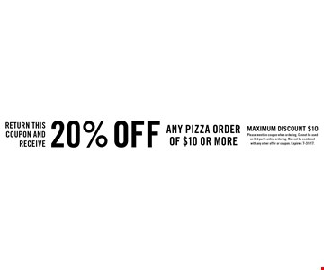 Return this coupon and receive 20% off any pizza order of $10 or more. Maximum discount $10. Please mention coupon when ordering. Cannot be used on 3rd party online ordering. May not be combined with any other offer or coupon. Expires 7-31-17.
