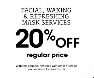 20% off regular price–facial, waxing, & refreshing mask services. With this coupon. Not valid with other offers or prior services. Expires 6-9-17.