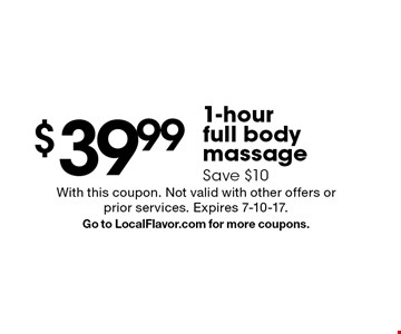 $39.99 1-hour full body massage. Save $10. With this coupon. Not valid with other offers or prior services. Expires 7-10-17. Go to LocalFlavor.com for more coupons.