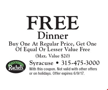 Free Dinner. Buy One At Regular Price, Get One Of Equal Or Lesser Value Free (Max. Value $20). With this coupon. Not valid with other offers or on holidays. Offer expires 6/9/17.