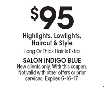 $95 Highlights, Lowlights, Haircut & Style. Long Or Thick Hair Is Extra. New clients only. With this coupon. Not valid with other offers or prior services. Expires 6-16-17.