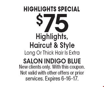 Highlights Special $75 Highlights, Haircut & Style. Long Or Thick Hair Is Extra. New clients only. With this coupon. Not valid with other offers or prior services. Expires 6-16-17.