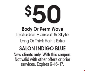 $50 Body Or Perm Wave. Includes Haircut & Style. Long Or Thick Hair Is Extra. New clients only. With this coupon. Not valid with other offers or prior services. Expires 6-16-17.