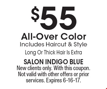 $55 All-Over Color. Includes Haircut & Style. Long Or Thick Hair Is Extra. New clients only. With this coupon. Not valid with other offers or prior services. Expires 6-16-17.