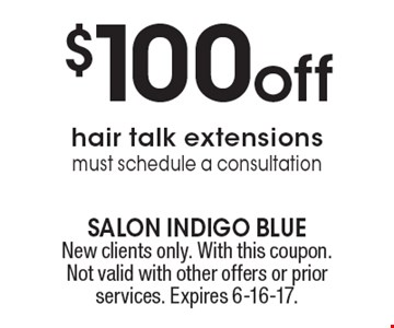 $100 off hair talk extensions must schedule a consultation. New clients only. With this coupon. Not valid with other offers or prior services. Expires 6-16-17.