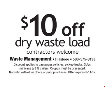 $10 off dry waste load. Contractors welcome. Discount applies to passenger vehicles, pickup trucks, SUVs, minivans & 8 ft trailers. Coupon must be presented. Not valid with other offers or prior purchases. Offer expires 8-11-17.