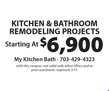 Starting At $6,900 KITCHEN & BATHROOM REMODELING PROJECTS. With this coupon. Not valid with other offers and or prior purchases. Expires 6-2-17.