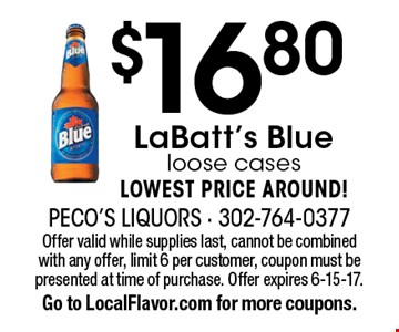 $16.80 LaBatt's Blue loose cases. LOWEST PRICE AROUND! Offer valid while supplies last, cannot be combined with any offer, limit 6 per customer, coupon must be presented at time of purchase. Offer expires 6-15-17. Go to LocalFlavor.com for more coupons.