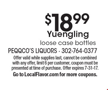 $18.99 Yuenglingloose case bottles. Offer valid while supplies last, cannot be combined with any offer, limit 6 per customer, coupon must bepresented at time of purchase. Offer expires 7-31-17.Go to LocalFlavor.com for more coupons.