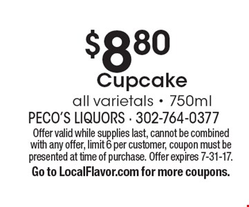 $8.80Cupcake all varietals - 750ml. Offer valid while supplies last, cannot be combined with any offer, limit 6 per customer, coupon must bepresented at time of purchase. Offer expires 7-31-17.Go to LocalFlavor.com for more coupons.