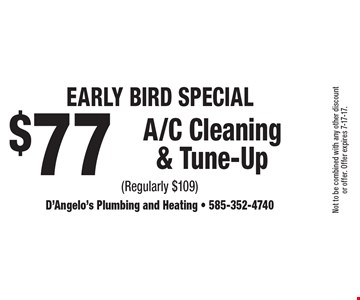 Early Bird Special $77 A/C Cleaning & Tune-Up (Regularly $109). Not to be combined with any other discount or offer. Offer expires 7-17-17.