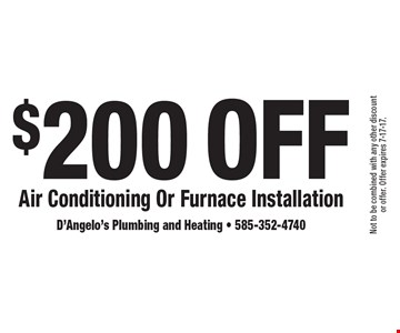 $200 Off Air Conditioning Or Furnace Installation. Not to be combined with any other discount or offer. Offer expires 7-17-17.