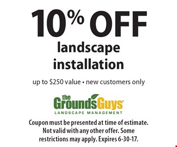 10% OFF landscape installation up to $250 value - new customers only. Coupon must be presented at time of estimate. Not valid with any other offer. Some restrictions may apply. Expires 6-30-17.