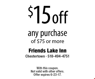$15 off any purchase of $75 or more. With this coupon. Not valid with other offers. Offer expires 6-23-17.