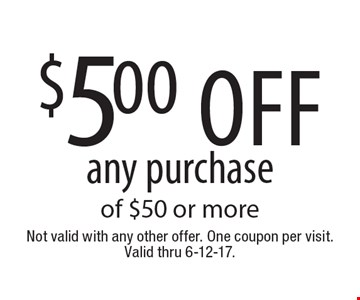 $5.00 off any purchase of $50 or more. Not valid with any other offer. One coupon per visit. Valid thru 6-12-17.