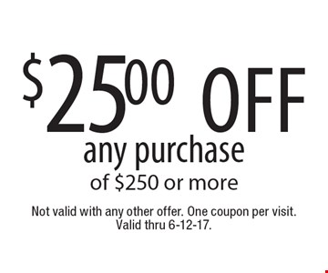 $25.00 off any purchase of $250 or more. Not valid with any other offer. One coupon per visit. Valid thru 6-12-17.