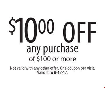 $10.00 off any purchase of $100 or more. Not valid with any other offer. One coupon per visit. Valid thru 6-12-17.