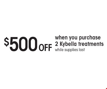 $500 Off when you purchase 2 Kybella treatments. While supplies last.