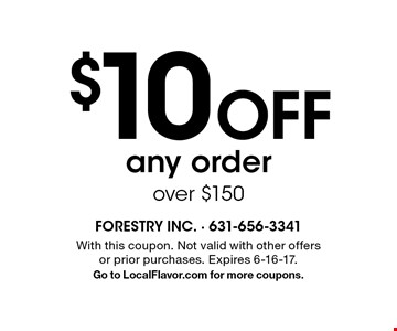 $10 Off any order over $150. With this coupon. Not valid with other offers or prior purchases. Expires 6-16-17. Go to LocalFlavor.com for more coupons.