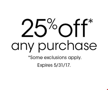 25% off* any purchase.*Some exclusions apply. Expires 5/31/17.