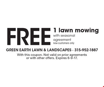 Free 1 lawn mowing with seasonal agreement new customers only. With this coupon. Not valid on prior agreements or with other offers. Expires 6-9-17.