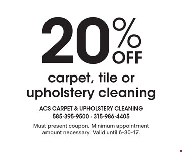 20% Off carpet, tile or upholstery cleaning. Must present coupon. Minimum appointment amount necessary. Valid until 6-30-17.