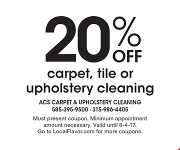 20% Off carpet, tile or upholstery cleaning. Must present coupon. Minimum appointment amount necessary. Valid until 8-4-17. Go to LocalFlavor.com for more coupons.