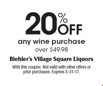 20% Off any wine purchase over $49.98. With this coupon. Not valid with other offers or prior purchases. Expires 5-31-17.