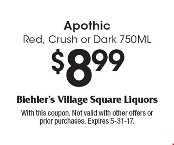 $8.99 Apothic Red, Crush or Dark 750ML. With this coupon. Not valid with other offers or prior purchases. Expires 5-31-17.