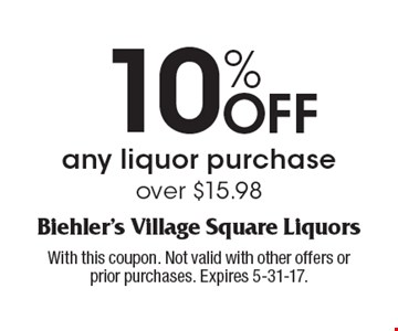 10% Off any liquor purchase over $15.98. With this coupon. Not valid with other offers or prior purchases. Expires 5-31-17.