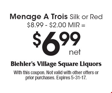 Menage A Trois Silk or Red: $8.99 - $2.00 MIR =$6.99 net. With this coupon. Not valid with other offers or prior purchases. Expires 5-31-17.