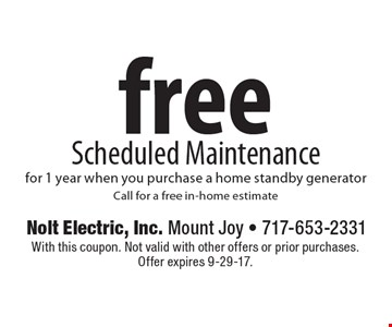 Free Scheduled Maintenance for 1 year when you purchase a home standby generator. Call for a free in-home estimate. With this coupon. Not valid with other offers or prior purchases. Offer expires 9-29-17.