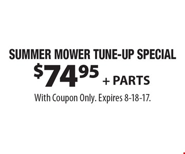 Summer Mower Tune-Up Special $74.95 + parts. With Coupon Only. Expires 8-18-17.