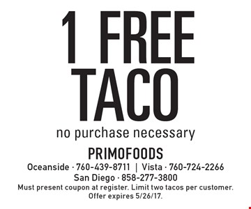 1 FREE TACO. no purchase necessary. Must present coupon at register. Limit two tacos per customer.Offer expires 5/26/17.
