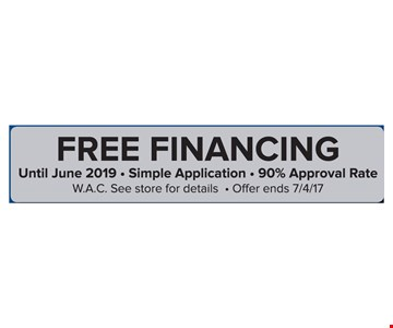 Free Financing. Until June 2019. Simple Application. 90% approval rate. W.A.C. see store for details. Offer ends 7/4/17.