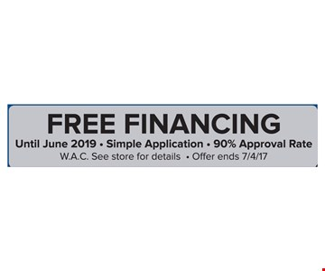 Free Financing. Until June 2019. Simple Application. 90% Approval Rate. W.A.C. See store for details. Offer ends 7/4/17
