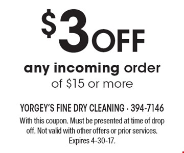 $3 Off any incoming order of $15 or more. With this coupon. Must be presented at time of drop off. Not valid with other offers or prior services. Expires 4-30-17.
